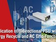 Application of Bidirectional Switching Power Supply with Energy Recycle and AC Grid Function